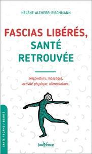 FASCIAS LIBERES, SANTE RETROUVEE  -  RESPIRATION, MASSAGES ET ACTIVITE PHYSIQUE ALTHERR-RISCHMANN H. JOUVENCE