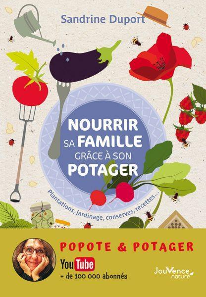 NOURRIR SA FAMILLE GRACE A SON POTAGER  -  PLANTATIONS, JARDINAGE, CONSERVES, RECETTES... DUPORT, SANDRINE JOUVENCE