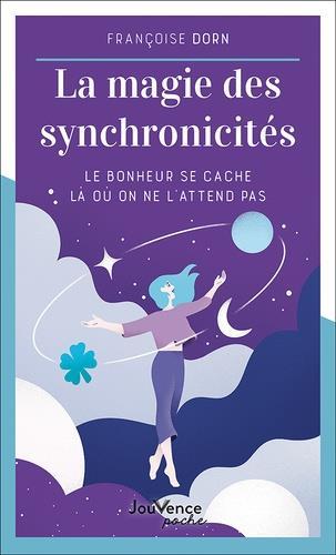 LA MAGIE DES SYNCHRONICITES : LE BONHEUR SE CACHE LA OU ON NE L'ATTEND PAS DORN, FRANCOISE JOUVENCE