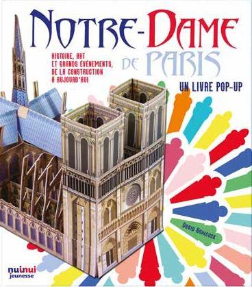 NOTRE DAME DE PARIS - UN LIVRE POP-UP - HISTOIRE, ART ET GRANDS EVENEMENTS DE LA CONSTRUCTION A AUJO