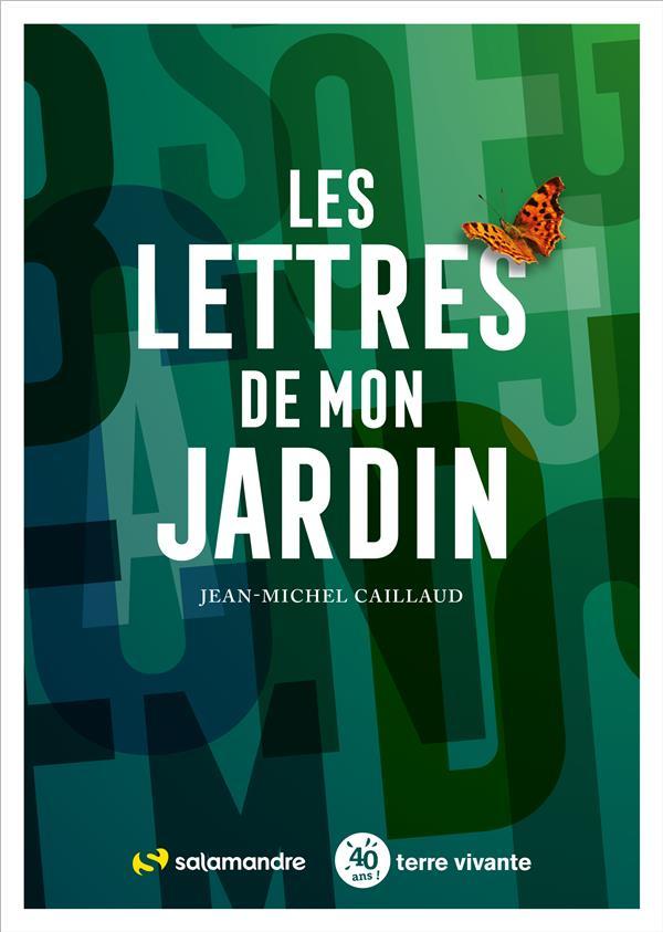 LES LETTRES DE MON JARDIN CAILLAUD J-M. LA SALAMANDRE
