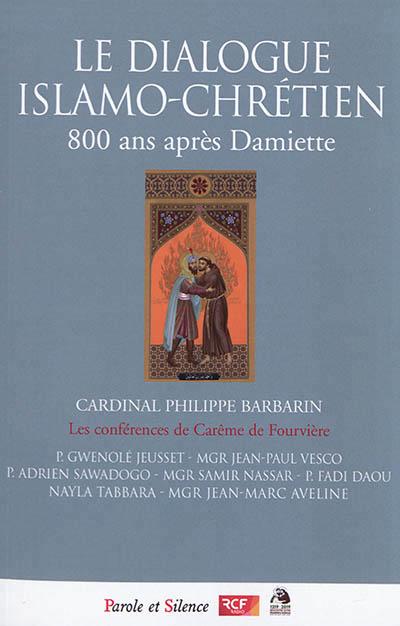 LE DIALOGUE ISLAMO CHRETIEN - 800 ANS APRES DAMIETTE