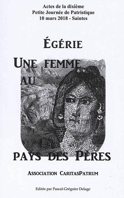 EGERIE, UNE FEMME AU PAYS DES PERES - ACTES DE LA DIXIEME PETITE JOURNEE DE PATRISTIQUE -  ASSOCIATI