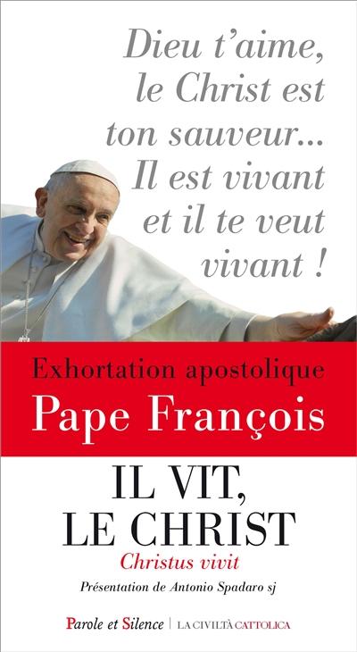 IL VIT, LE CHRIST - CHRISTUS VIVIT - EXHORTATION APOSTOLIQUE AUX JEUNES ET A TOUT LE PEUPLE DE DIEU.