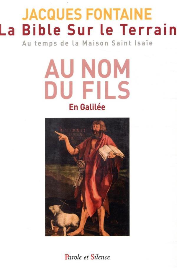 LA BIBLE SUR LE TERRAIN T.2     AU NOM DU FILS     EN GALILEE