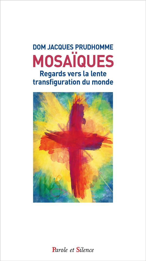 MOSAIQUES  -  REGARDS VERS LA LENTE TRANSFIGURATION DU MONDE