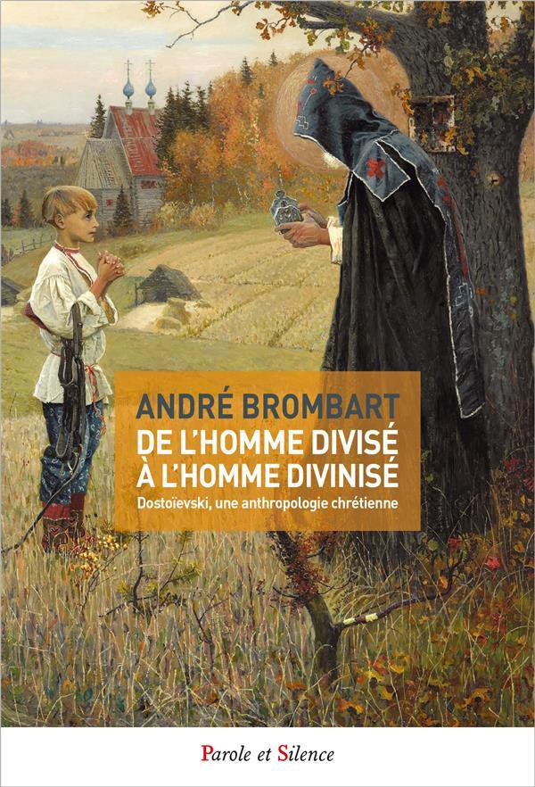DE L'HOMME DIVISE A L'HOMME DIVINISE  -  DOSTOIEVSKI, UNE ANTHROPOLOGIE CHRETIENNE