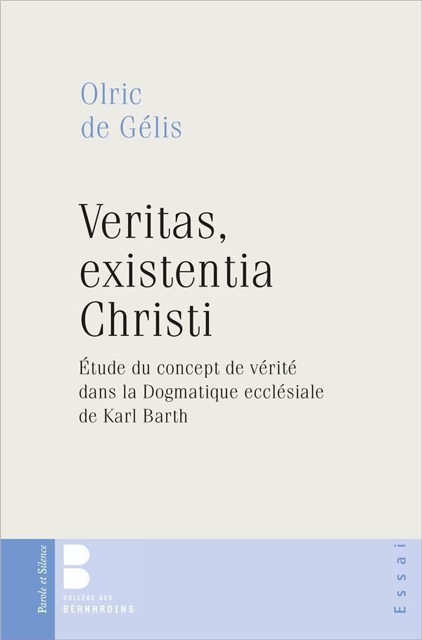 VERITAS, EXISTENTIA CHRISTI  -  ETUDE DU CONCEPT DE VERITE DANS LA DOCTRINE DE LA RECONCILIATION DE KARL BARTH