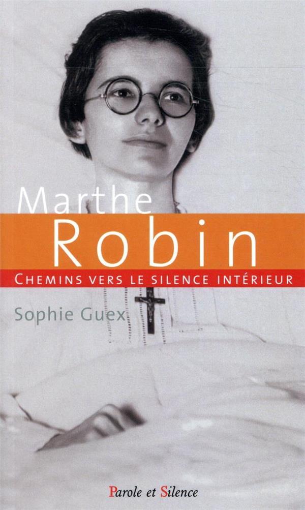 CHEMIN VERS LE SILENCE INTERIEUR AVEC MARTHE ROBIN