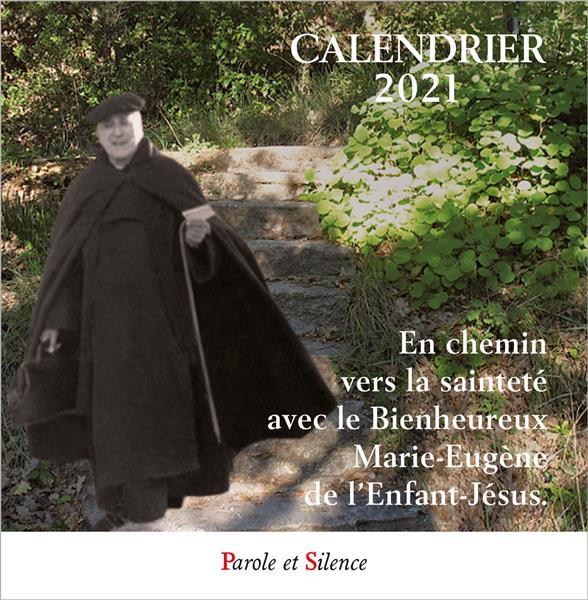 CALENDRIER  -  EN CHEMIN VERS LA SAINTETE AVEC LE BIENHEUREUX MARIE-EUGENE DE L'ENFANT-JESUS (EDITION 2021)