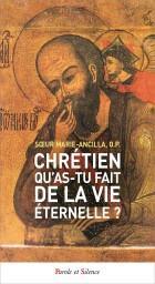 CHRETIEN, QU'AS-TU FAIT DE LA VIE ETERNELLE ?