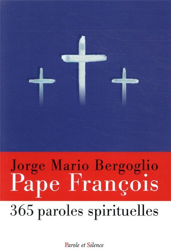 365 PAROLES SPIRITUELLES DU PA PAPE FRANCOIS J. PAROLE SILENCE