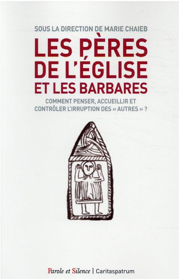 LES PERES DE L'EGLISE ET LES BARBARES  -  COMMENT PENSER, ACCUEILLIR ET CONTROLER L'IRRUPTION DES « AUTRES » ?