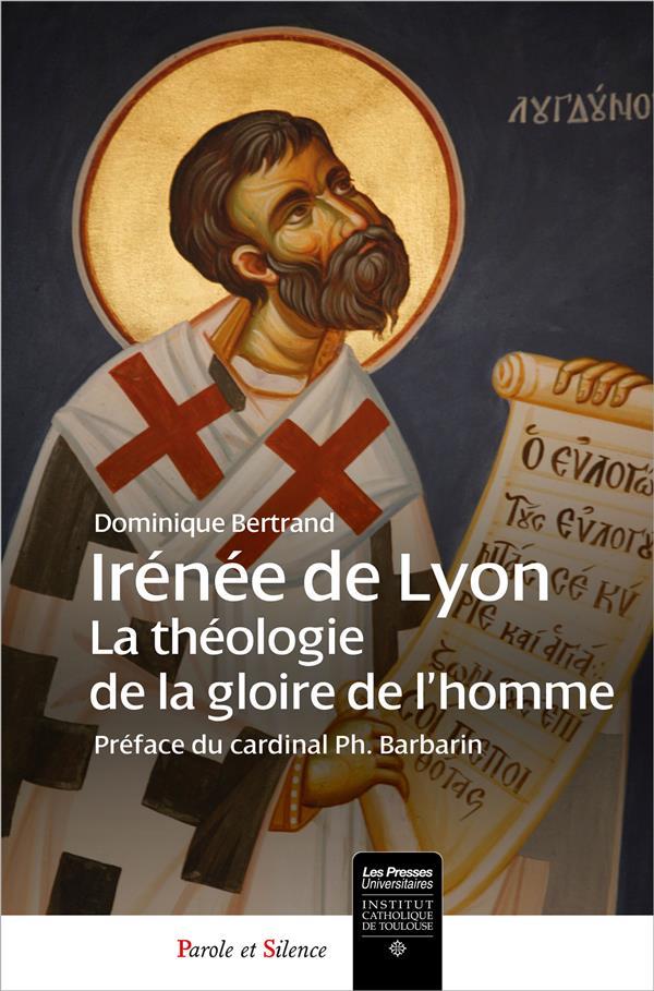 IRENEE DE LYON  -  LA THEOLOGIE DE LA GLOIRE DE L'HOMME