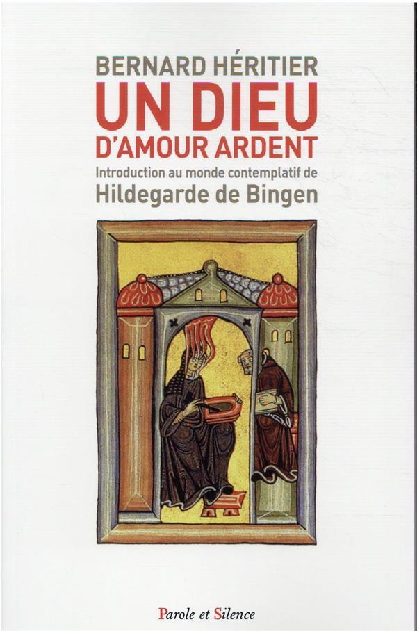 UN DIEU BRULANT DE MISERICORDE  -  INTRODUCTION AU MONDE CONTEMPLATIF DE HILDEGARDE DE BINGEN