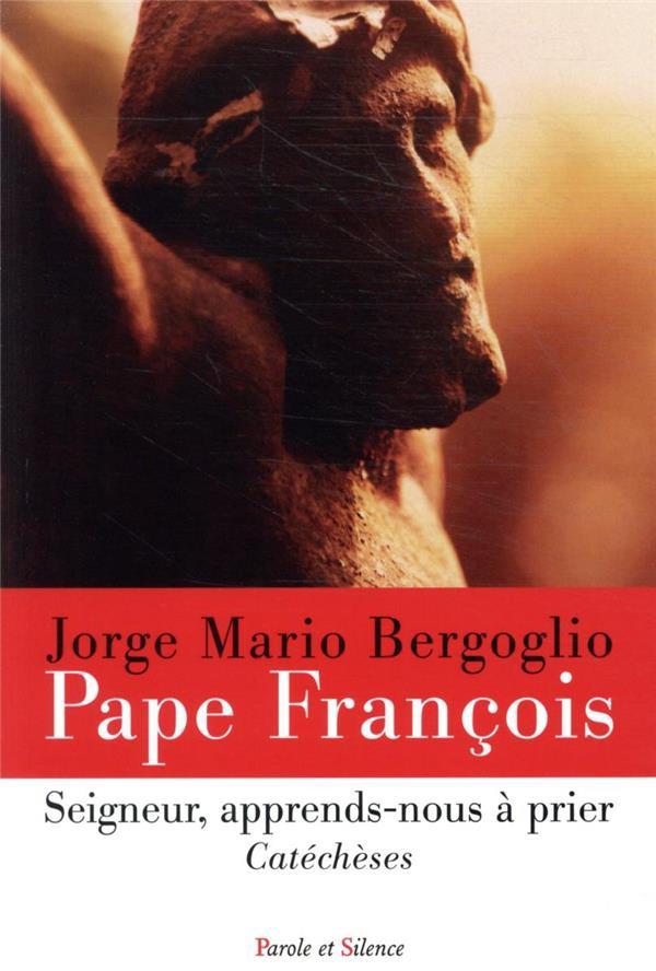 SEIGNEUR, APPRENDS-NOUS A PRIER  -  CATECHESES PAPE FRANCOIS J. PAROLE SILENCE
