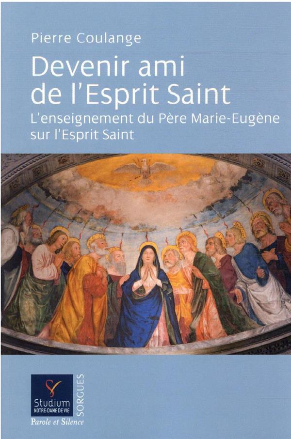 DEVENIR AMI DE L'ESPRIT SAINT : L'ENSEIGNEMENT DU PERE MARIE-EUGENE SUR L'ESPRIT SAINT
