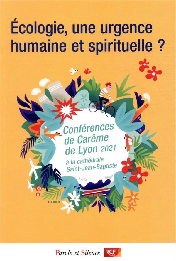 ECOLOGIE, UNE URGENCE HUMAINE ET SPIRITUELLE ? CONFERENCES DE CAREME DE LYON 2021
