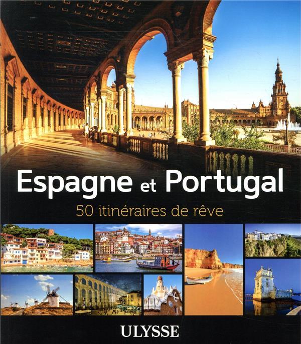 ESPAGNE ET PORTUGAL - 50 ITINERAIRES DE REVE COLLECTIF ULYSSE