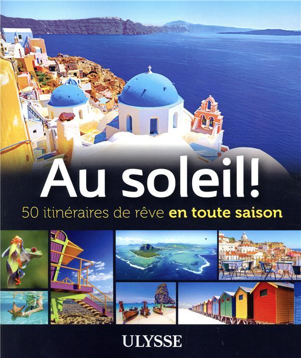 AU SOLEIL!  -  50 ITINERAIRES DE REVE EN TOUTE SAISON COLLECTIF ULYSSE