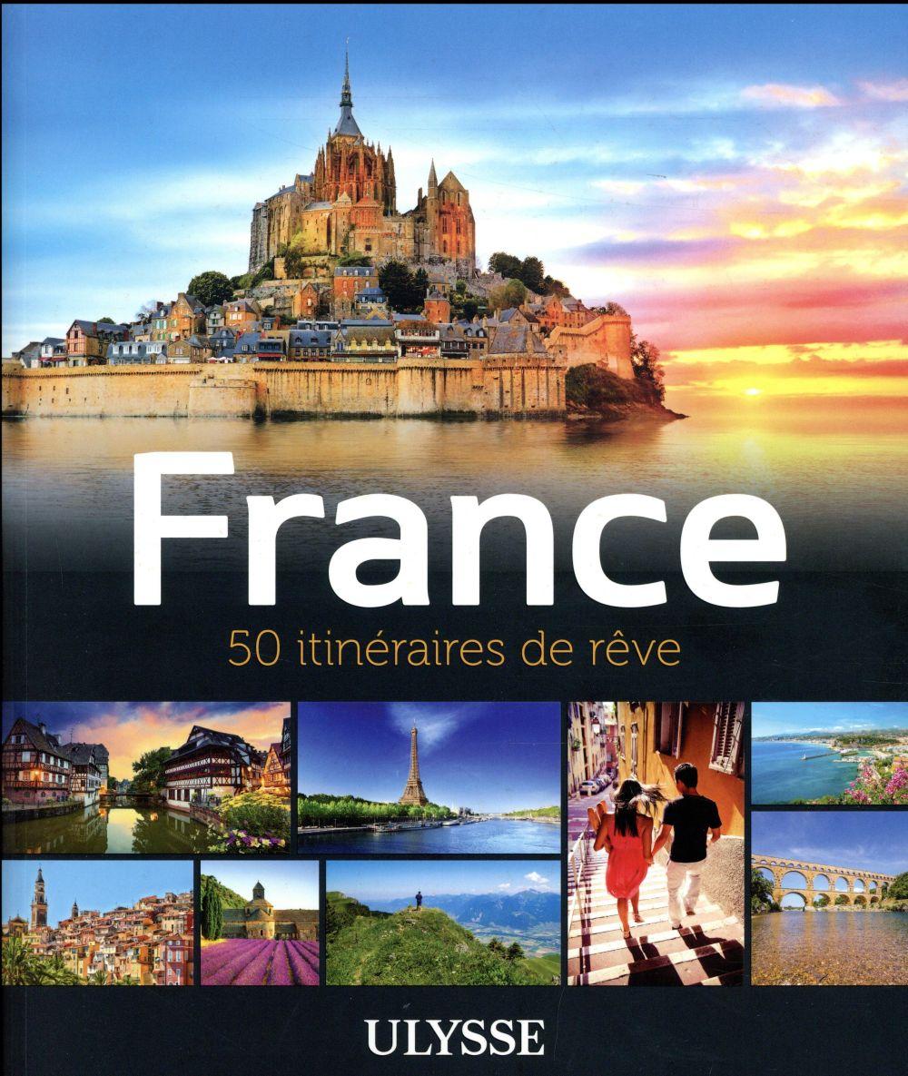 FRANCE  -  50 ITINERAIRES DE REVE (EDITION 2017) CHANTECLERC, TOURS GUIDES DE VOYAGE ULYSSE