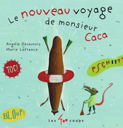 LE NOUVEAU VOYAGE DE MONSIEUR CACA Lafrance Marie LES ÉDITIONS LES 400 COUPS