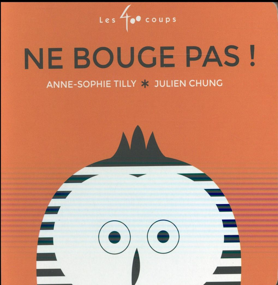 NE BOUGE PAS ! TILLY, ANNE-SOPHIE  LES ÉDITIONS LES 400 COUPS