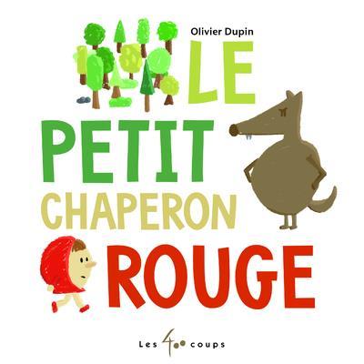 LE PETIT CHAPERON ROUGE DUPIN, OLIVIER 400 COUPS