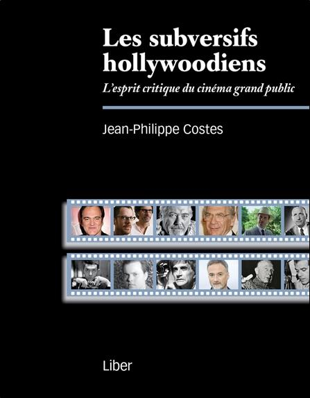 Costes Jean-Philippe - LES SUBVERSIFS HOLLYWOODIENS - L'ESPRIT CRITIQUE DU CINEMA GRAND PUBLIC