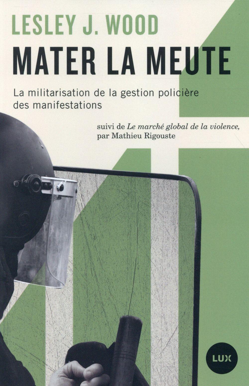 MATER LA MEUTE  -  MILITARISATION DE LA GESTION POLICIERE DES MANIFESTATIONS
