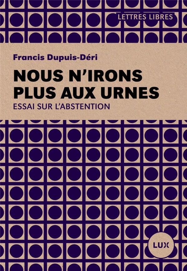 NOUS N-IRONS PLUS AUX URNES - ESSAI SUR L-ABSTENTION