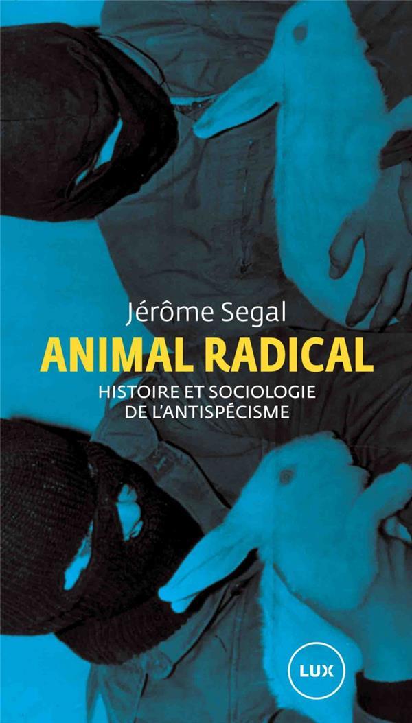 ANIMAL RADICAL     HISTOIRE ET SOCIOLOGIE DE L'ANTISPECISME