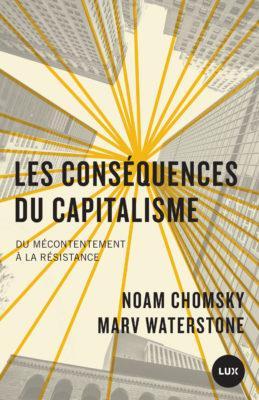LES CONSEQUENCES DU CAPITALISME : DU MECONTENTEMENT A LA RESISTANCE CHOMSKY/WATERSTONE LUX CANADA