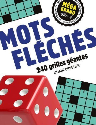 MEGA GRAND  -  MOTS FLECHES  -  240 GRILLES GEANTES CHRETIEN LILIANE NC