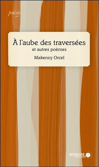A L'AUBE DES TRAVERSEES ET AUTRES POEMES