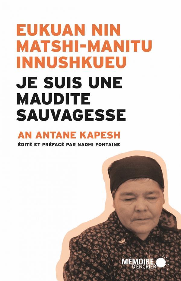 JE SUIS UNE MAUDITE SAUVAGESSE  -  EUKUAN NIN MATSHI-MANITU INNUSHKUEU