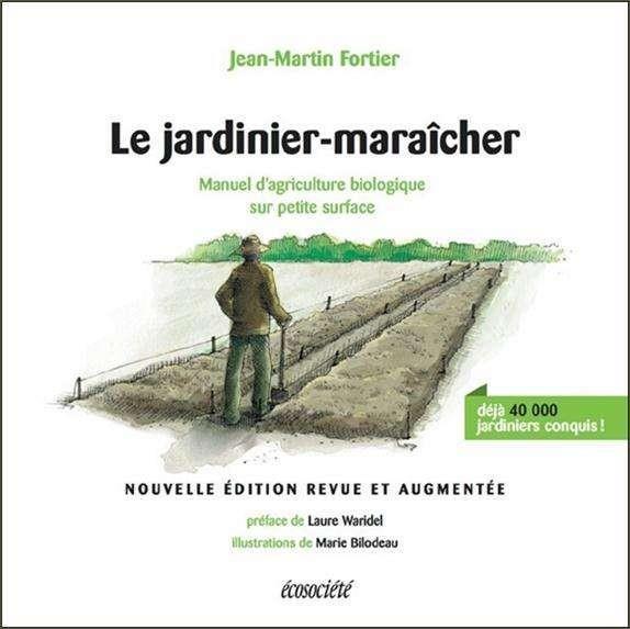 LE JARDINIER-MARAICHER  -  MANUEL D'AGRICULTURE BIOLOGIQUE SUR PETITE SURFACE FORTIER/BILODEAU ÉCOSOCIÉTÉ