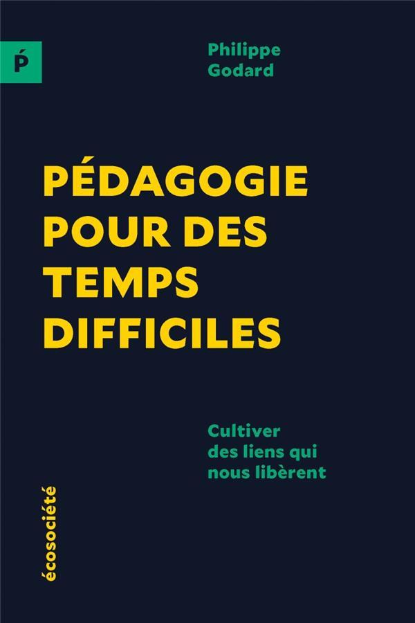 PEDAGOGIE POUR DES TEMPS DIFFICILES  -  CULTIVER DES LIENS QUI NOUS LIBERENT