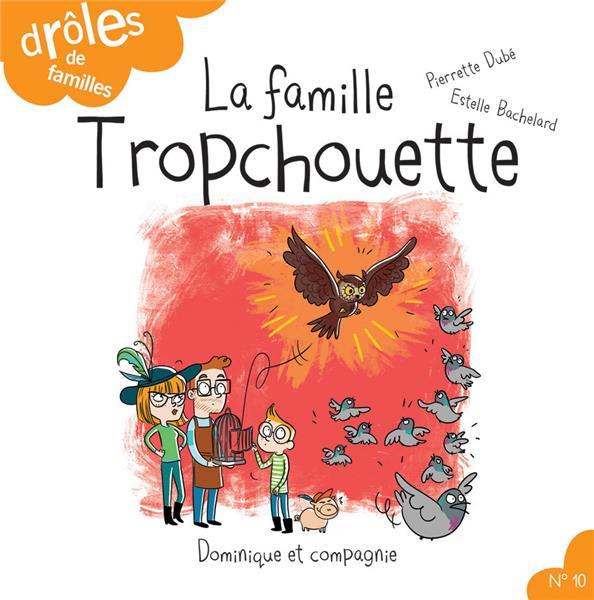 LA FAMILLE TROPCHOUETTE DUBE/BACHELARD DOMINIQUE COMPA