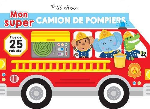 P'TIT CHOU - MON SUPER CAMION DE POMPIER BRADLEY JENNIE PRESSE AVENTURE