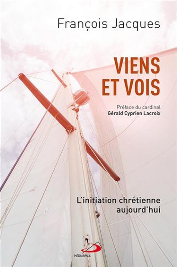 VIENS ET VOIS  -  L'INITIATION CHRETIENNE AUJOURD'HUI