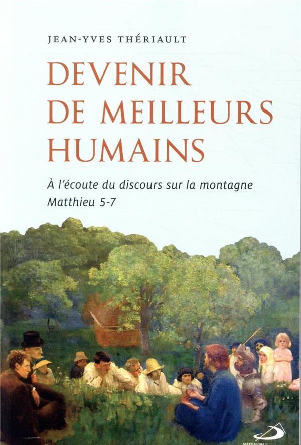 DEVENIR DE MEILLEURS HUMAINS  -  A L'ECOUTE DU DISCOURS SUR LA MONTAGNE, MATTHIEU 5-7