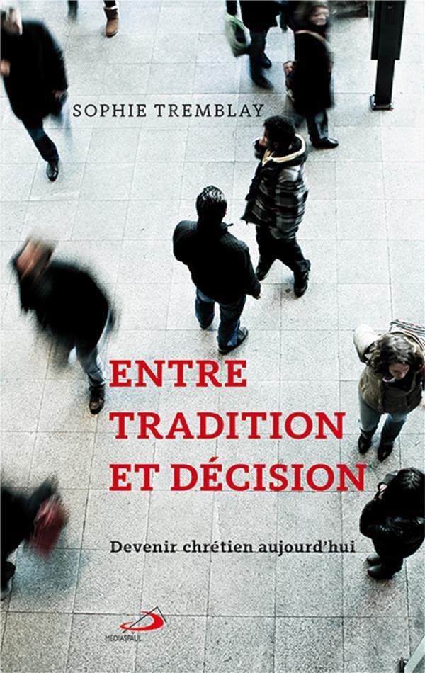 ENTRE TRADITION ET DECISION  -  DEVENIR CHRETIEN AUJOURD'HUI