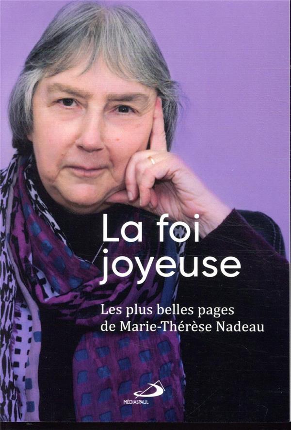 LA FOI JOYEUSE  -  LES PLUS BELLES PAGES DE MARIE-THERESE NADEAU
