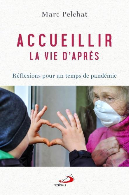 ACCUEILLIR LA VIE D'APRES - REFLEXIONS POUR UN TEMPS DE PANDEMIE