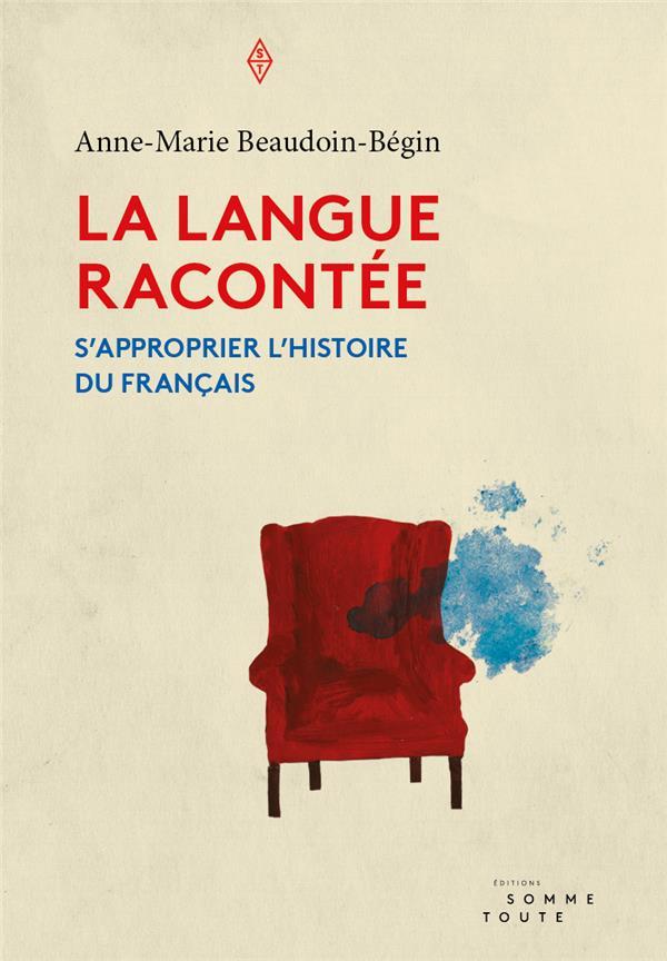 LA LANGUE RACONTEE  -  S'APPROPRIER L'HISTOIRE DU FRANCAIS