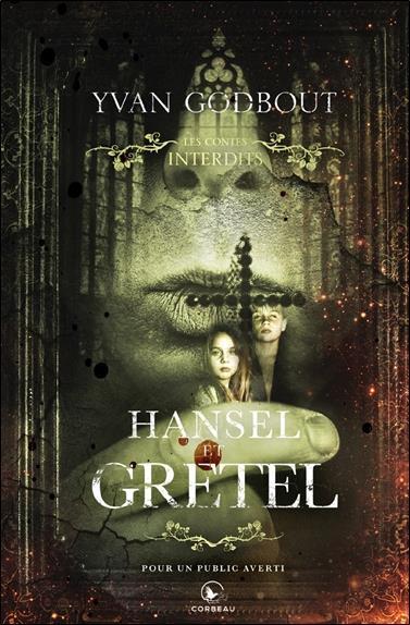 HANSEL ET GRETEL : LES CONTES INTERDITS  -  EDITION COLLECTION GODBOUT YVAN ADA