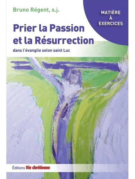PRIER LA PASSION ET LA RESURRECTION DANS L'ÉVANGILE DE LUC