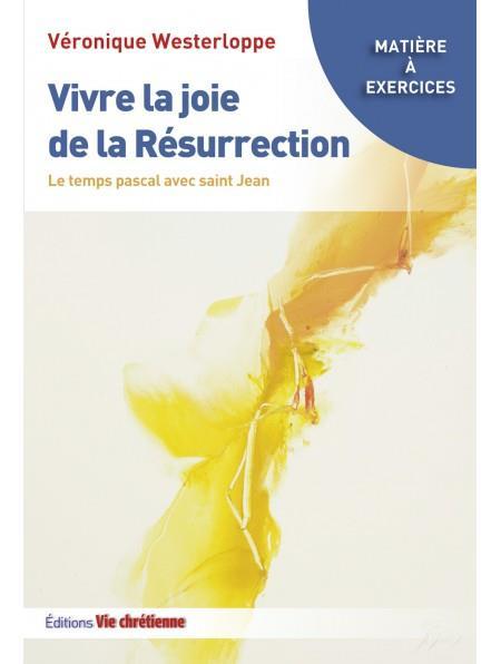 VIVRE LA JOIE DE LA RESURRECTION