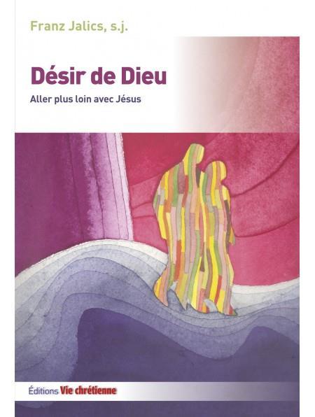DESIR DE DIEU  -  ALLER PLUS LOIN AVEC JESUS